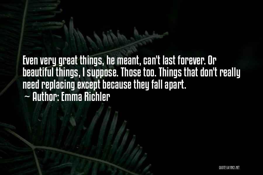 Things Don't Last Forever Quotes By Emma Richler
