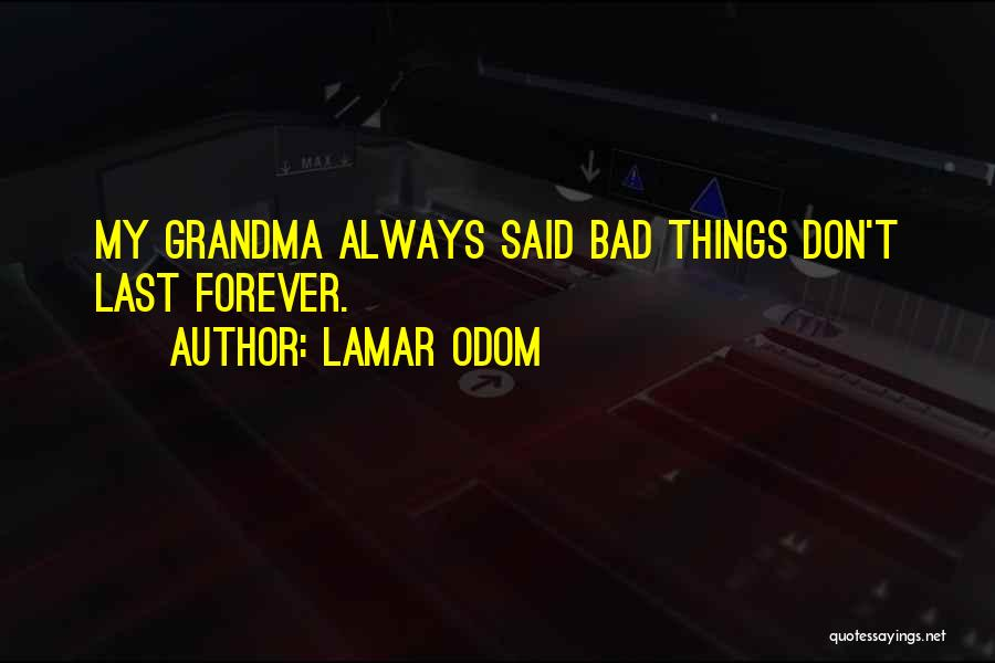 Things Don't Last Forever Quotes By Lamar Odom