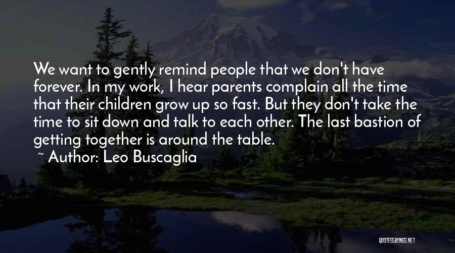 Things Don't Last Forever Quotes By Leo Buscaglia