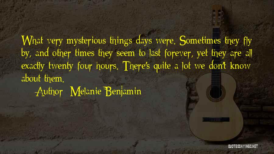 Things Don't Last Forever Quotes By Melanie Benjamin