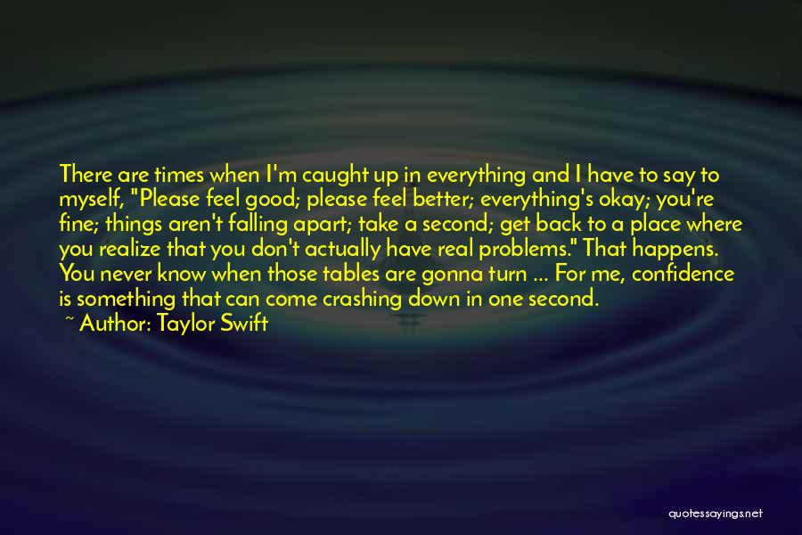 Things Falling Apart To Get Better Quotes By Taylor Swift