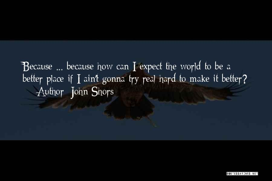 Things Gonna Get Better Quotes By John Shors