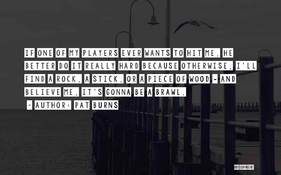Things Gonna Get Better Quotes By Pat Burns