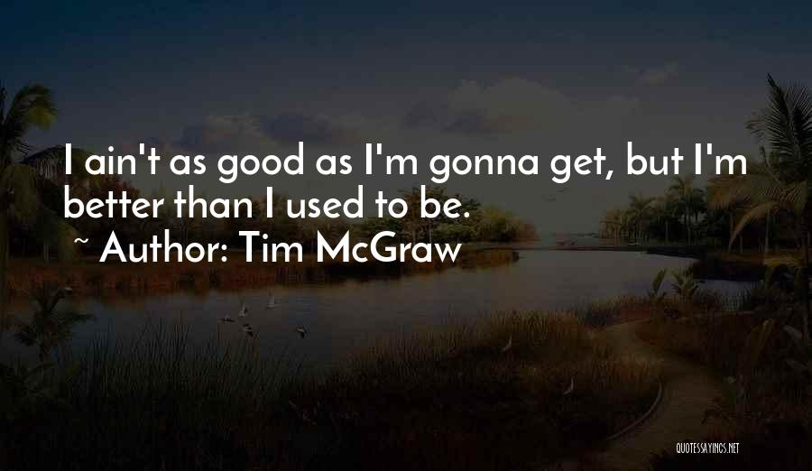Things Gonna Get Better Quotes By Tim McGraw