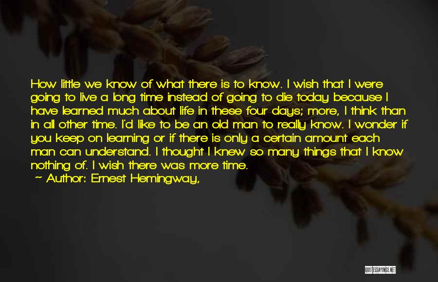Things I Learned About Life Quotes By Ernest Hemingway,