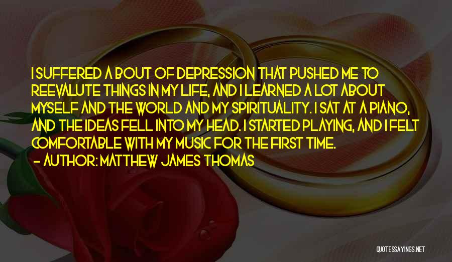 Things I Learned About Life Quotes By Matthew James Thomas