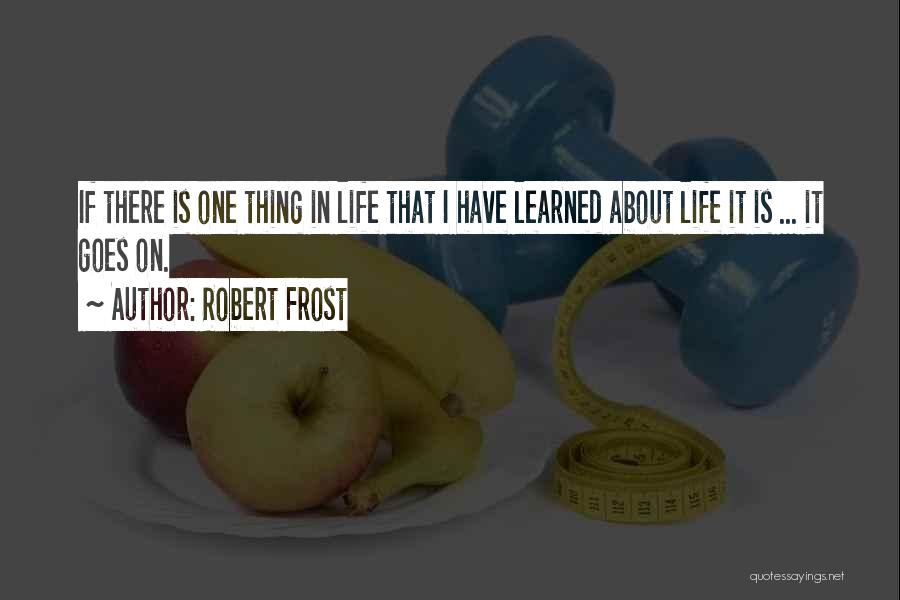 Things I Learned About Life Quotes By Robert Frost