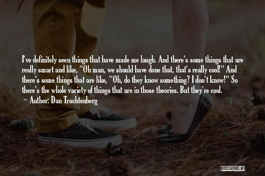 Things I Should Have Done Quotes By Dan Trachtenberg