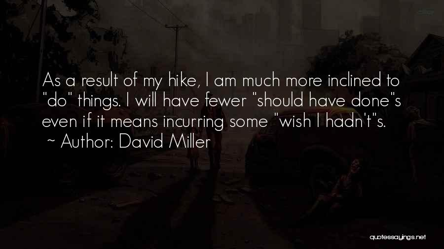 Things I Should Have Done Quotes By David Miller