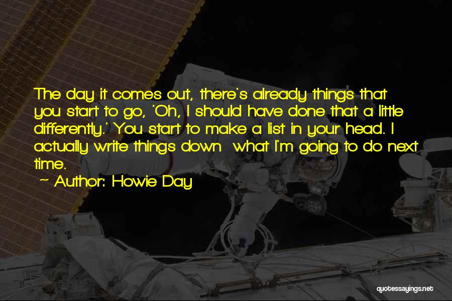Things I Should Have Done Quotes By Howie Day