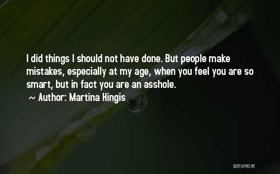 Things I Should Have Done Quotes By Martina Hingis