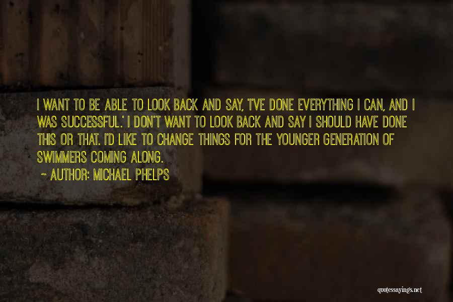 Things I Should Have Done Quotes By Michael Phelps