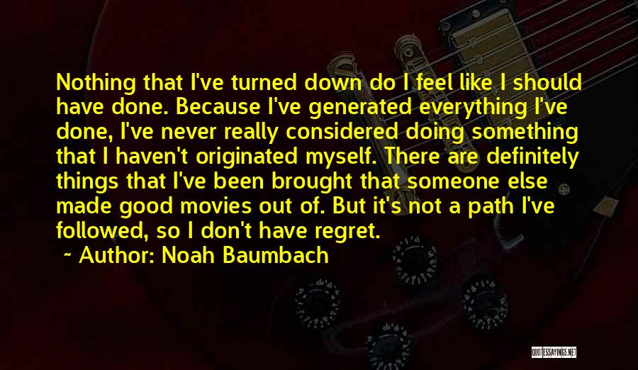 Things I Should Have Done Quotes By Noah Baumbach