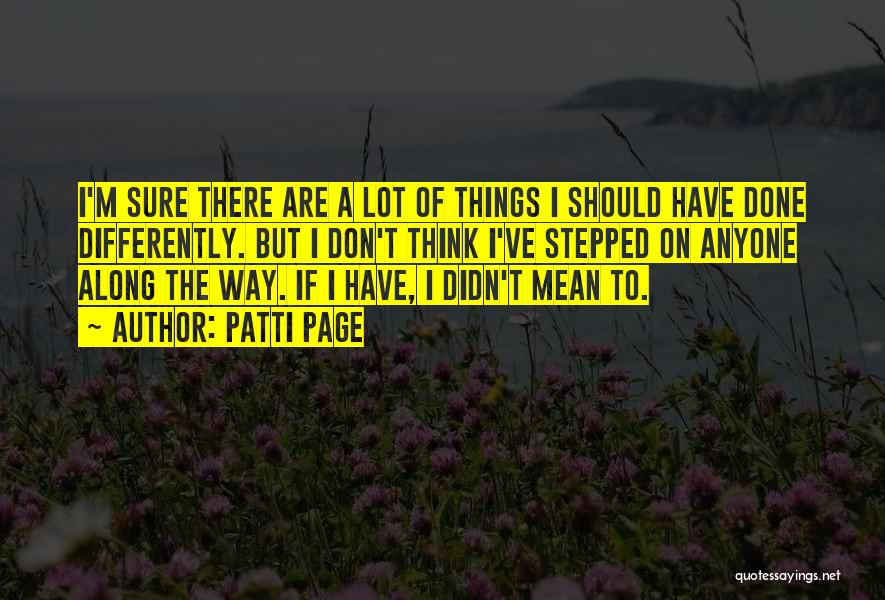 Things I Should Have Done Quotes By Patti Page