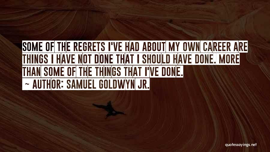 Things I Should Have Done Quotes By Samuel Goldwyn Jr.