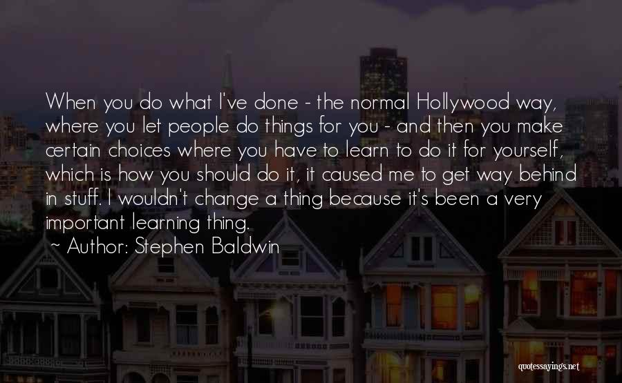 Things I Should Have Done Quotes By Stephen Baldwin