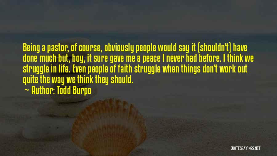 Things I Should Have Done Quotes By Todd Burpo