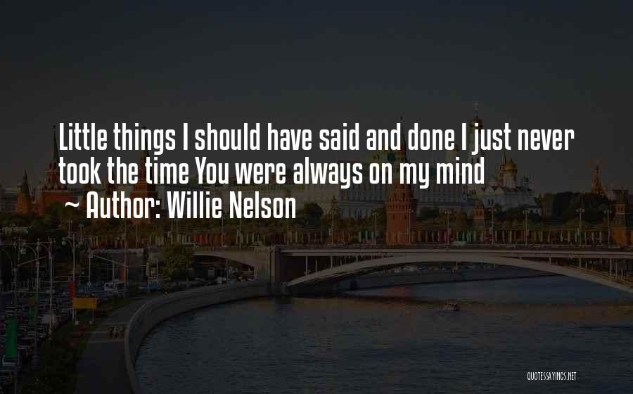 Things I Should Have Done Quotes By Willie Nelson