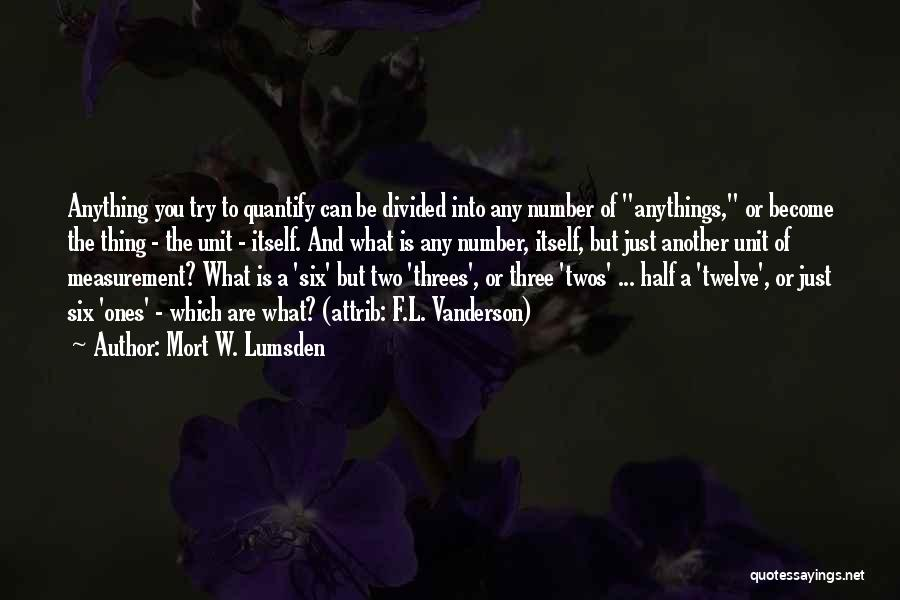 Things In Threes Quotes By Mort W. Lumsden