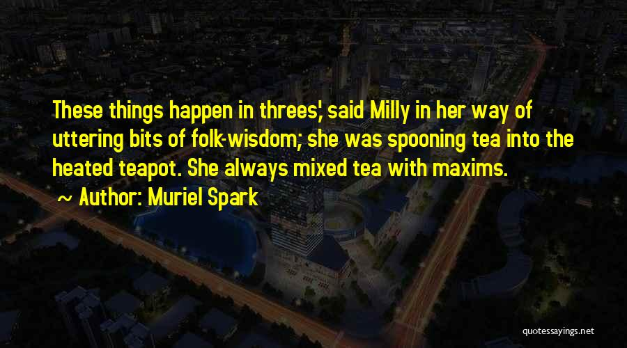 Things In Threes Quotes By Muriel Spark