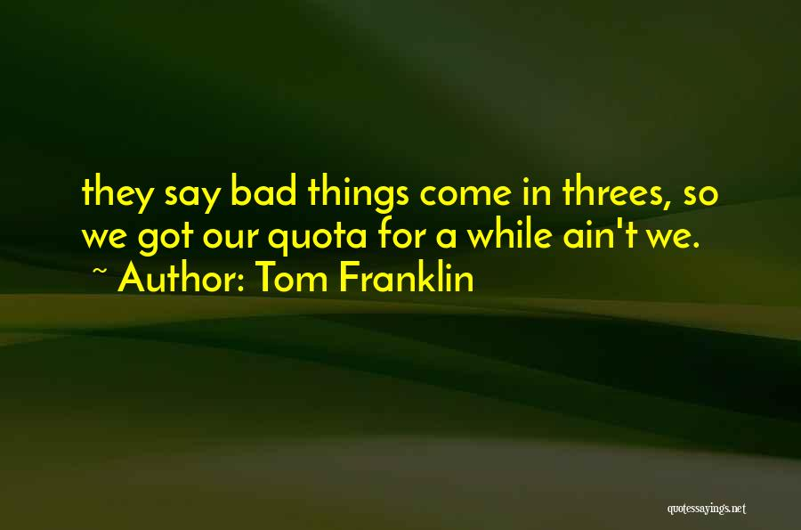 Things In Threes Quotes By Tom Franklin
