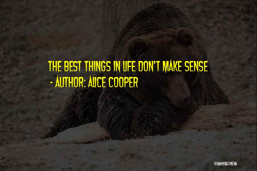 Things Make Sense Quotes By Alice Cooper