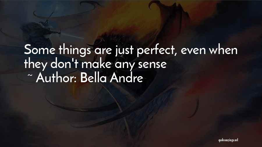 Things Make Sense Quotes By Bella Andre