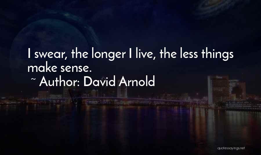 Things Make Sense Quotes By David Arnold