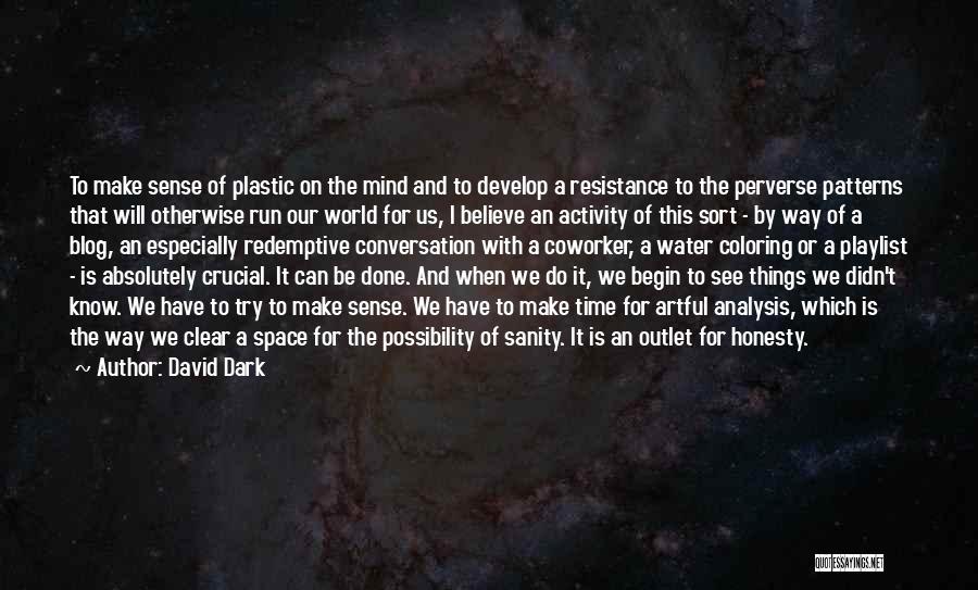 Things Make Sense Quotes By David Dark