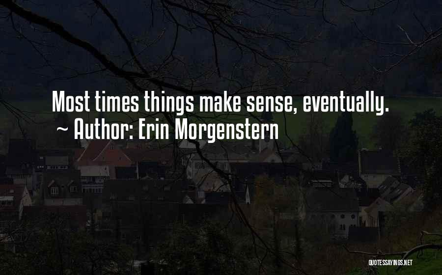 Things Make Sense Quotes By Erin Morgenstern