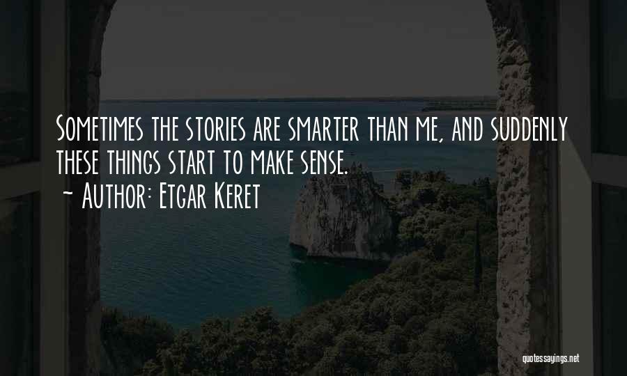 Things Make Sense Quotes By Etgar Keret