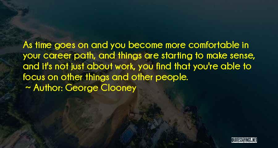 Things Make Sense Quotes By George Clooney