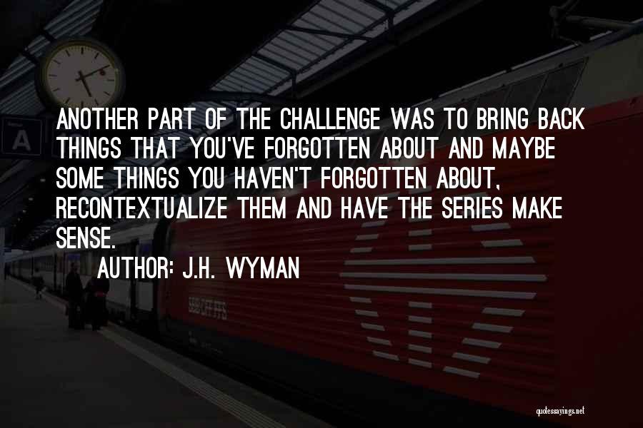 Things Make Sense Quotes By J.H. Wyman