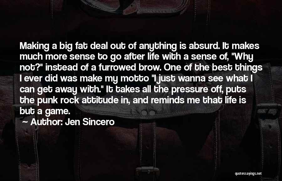 Things Make Sense Quotes By Jen Sincero