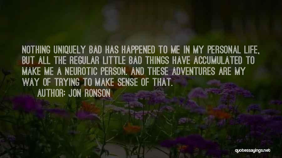 Things Make Sense Quotes By Jon Ronson