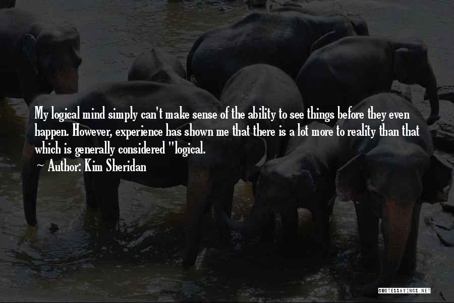 Things Make Sense Quotes By Kim Sheridan