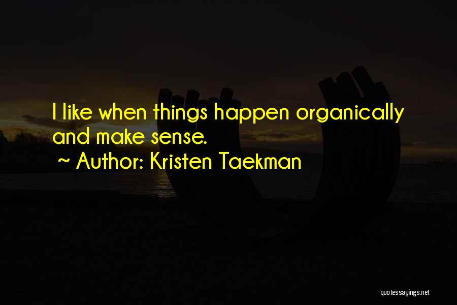 Things Make Sense Quotes By Kristen Taekman