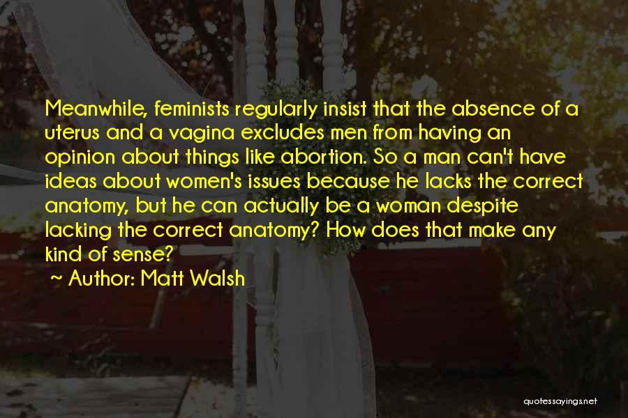 Things Make Sense Quotes By Matt Walsh
