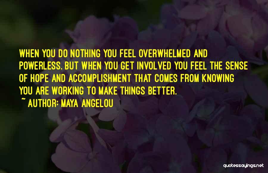 Things Make Sense Quotes By Maya Angelou