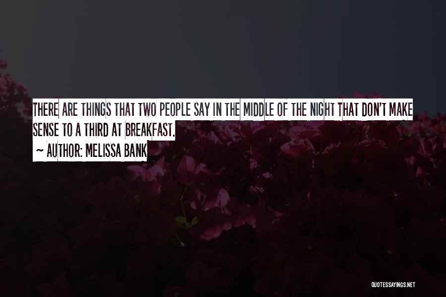 Things Make Sense Quotes By Melissa Bank