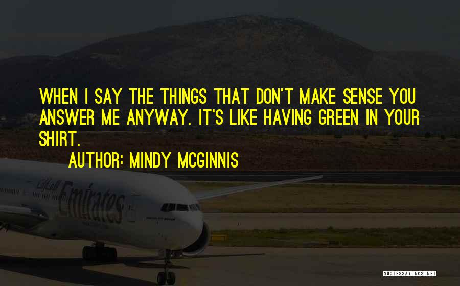 Things Make Sense Quotes By Mindy McGinnis
