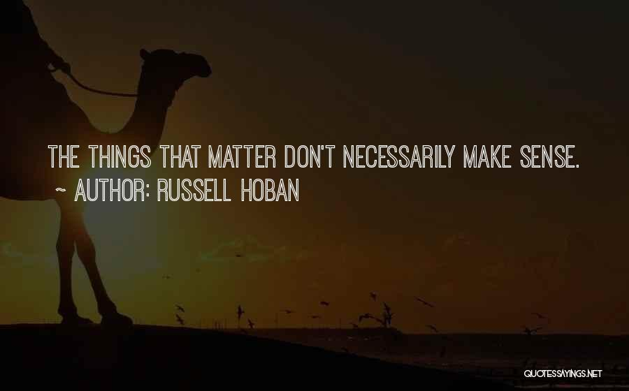 Things Make Sense Quotes By Russell Hoban