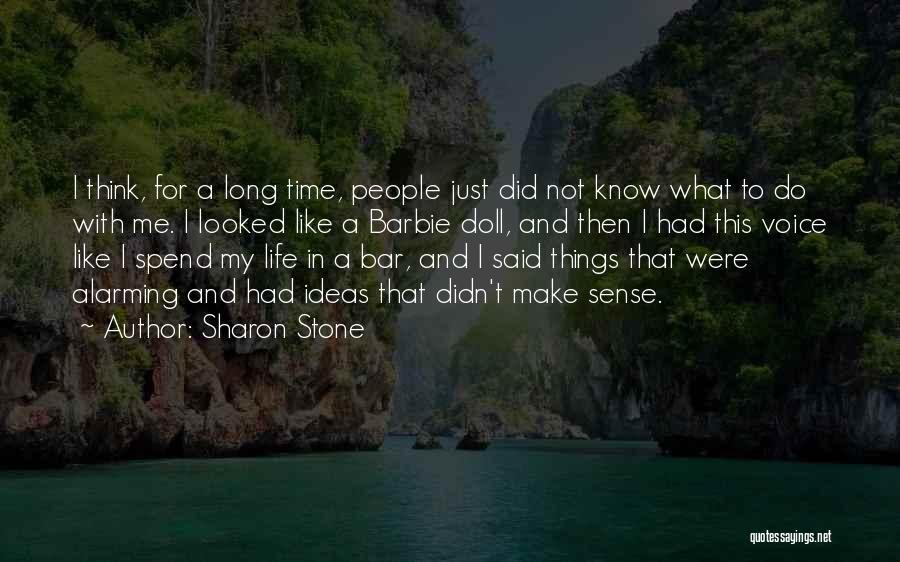 Things Make Sense Quotes By Sharon Stone