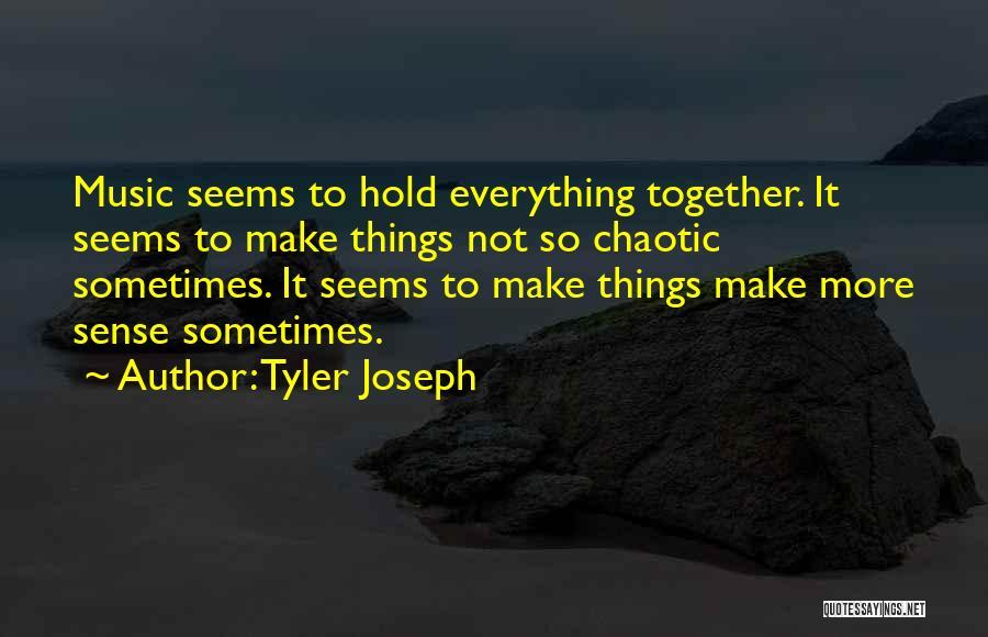 Things Make Sense Quotes By Tyler Joseph