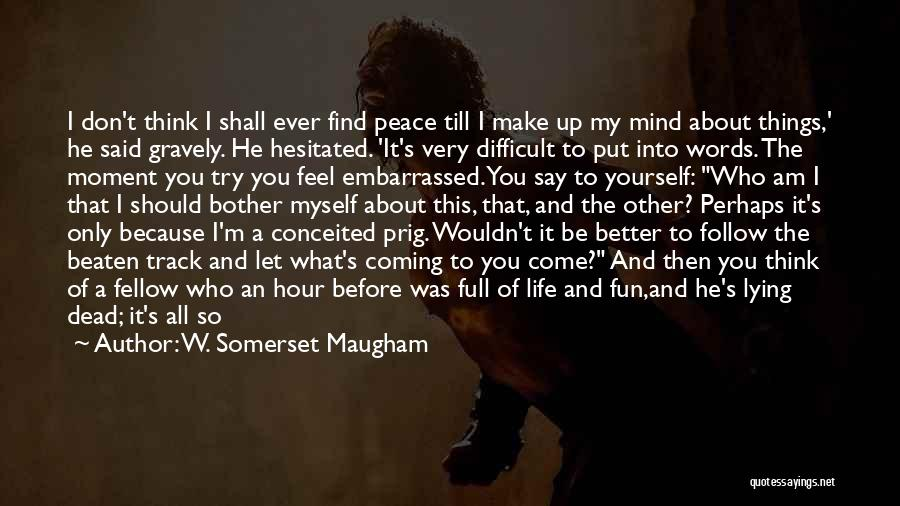 Things Make Sense Quotes By W. Somerset Maugham