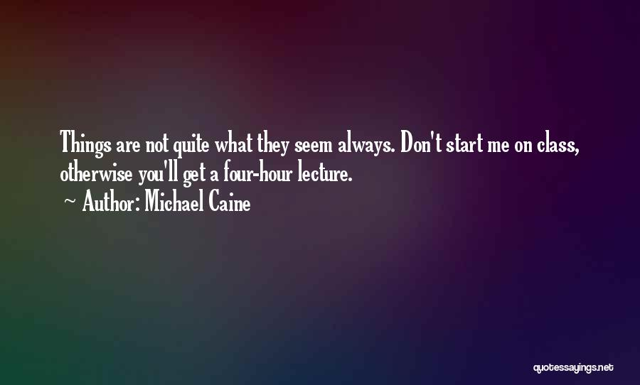 Things Not Always What They Seem Quotes By Michael Caine