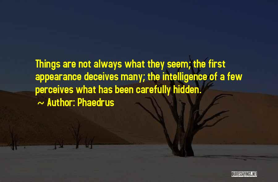 Things Not Always What They Seem Quotes By Phaedrus