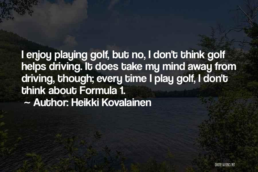Things Playing On Your Mind Quotes By Heikki Kovalainen