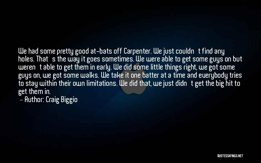 Things Take Time Quotes By Craig Biggio