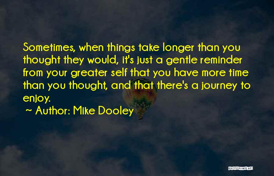Things Take Time Quotes By Mike Dooley